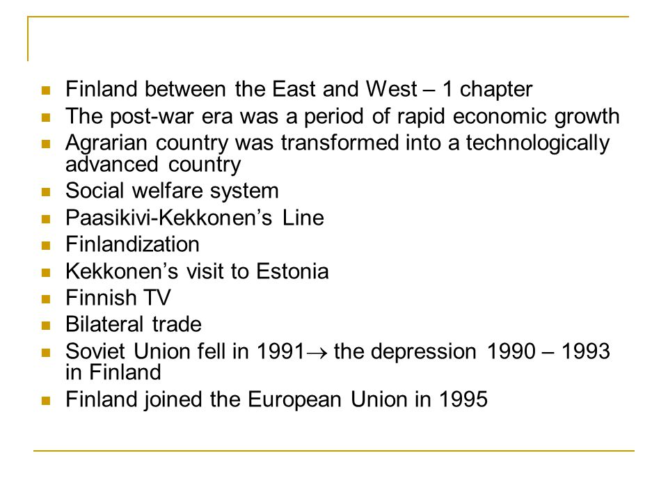 Finland between the East and West – 1 chapter The post-war era was a period of rapid economic growth Agrarian country was transformed into a technolog