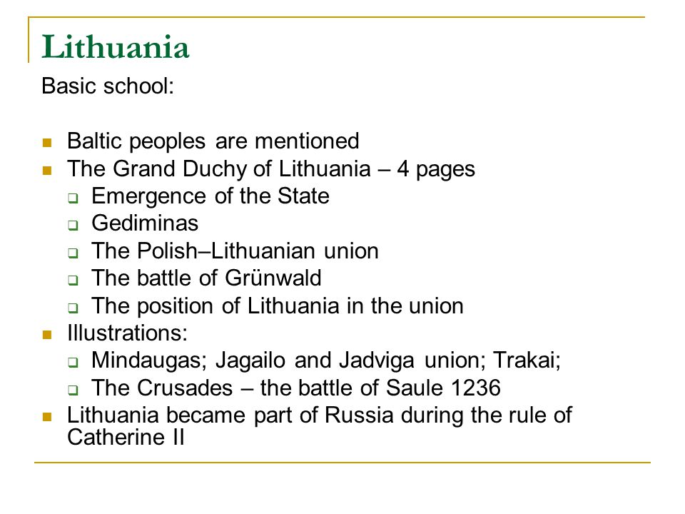 Lithuania Basic school: Baltic peoples are mentioned The Grand Duchy of Lithuania – 4 pages  Emergence of the State  Gediminas  The Polish–Lithuani