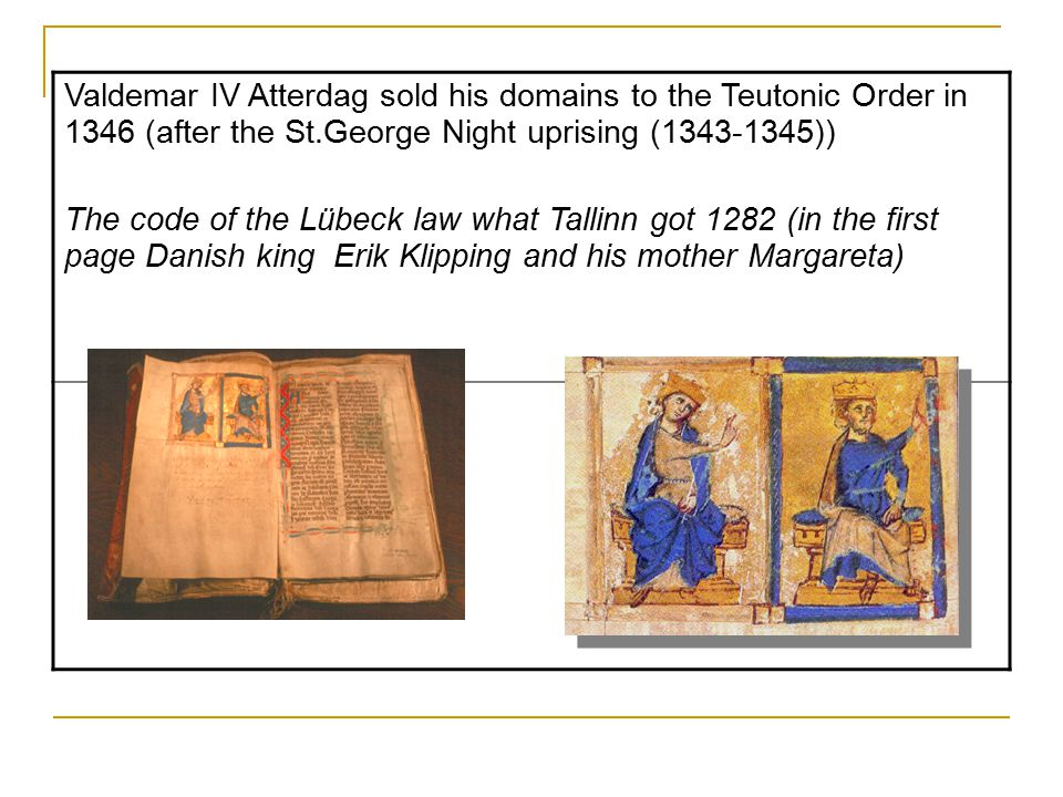 Valdemar IV Atterdag sold his domains to the Teutonic Order in 1346 (after the St.George Night uprising (1343-1345)) The code of the Lübeck law what T