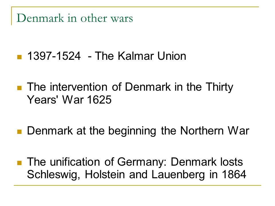Denmark in other wars 1397-1524 - The Kalmar Union The intervention of Denmark in the Thirty Years' War 1625 Denmark at the beginning the Northern War