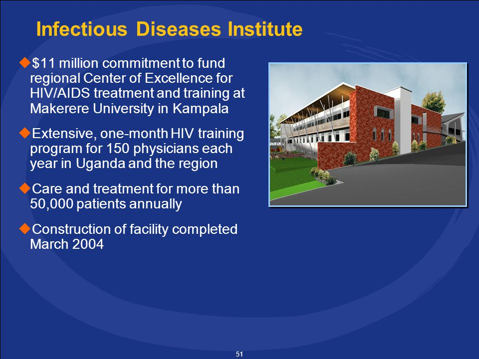 51 Infectious Diseases Institute  $11 million commitment to fund regional Center of Excellence for HIV/AIDS treatment and training at Makerere University in Kampala  Extensive, one-month HIV training program for 150 physicians each year in Uganda and the region  Care and treatment for more than 50,000 patients annually  Construction of facility completed March 2004