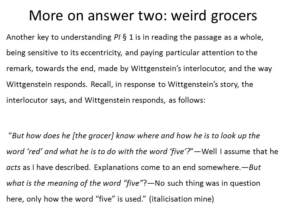 Weird Grocers and Weird Philosophers: internalist prejudice The interlocutor's question invokes the notion of meaning coming from an inner mental process.