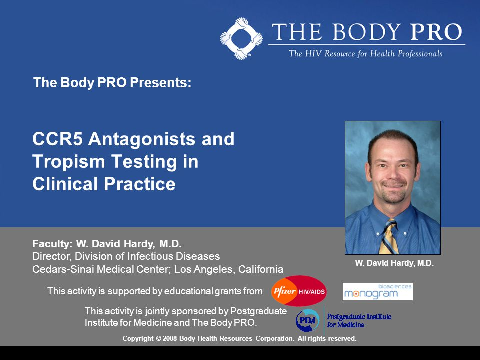 CCR5 Antagonists and Tropism Testing in Clinical Practice This activity is supported by educational grants from Faculty: W. David Hardy, M.D. Director
