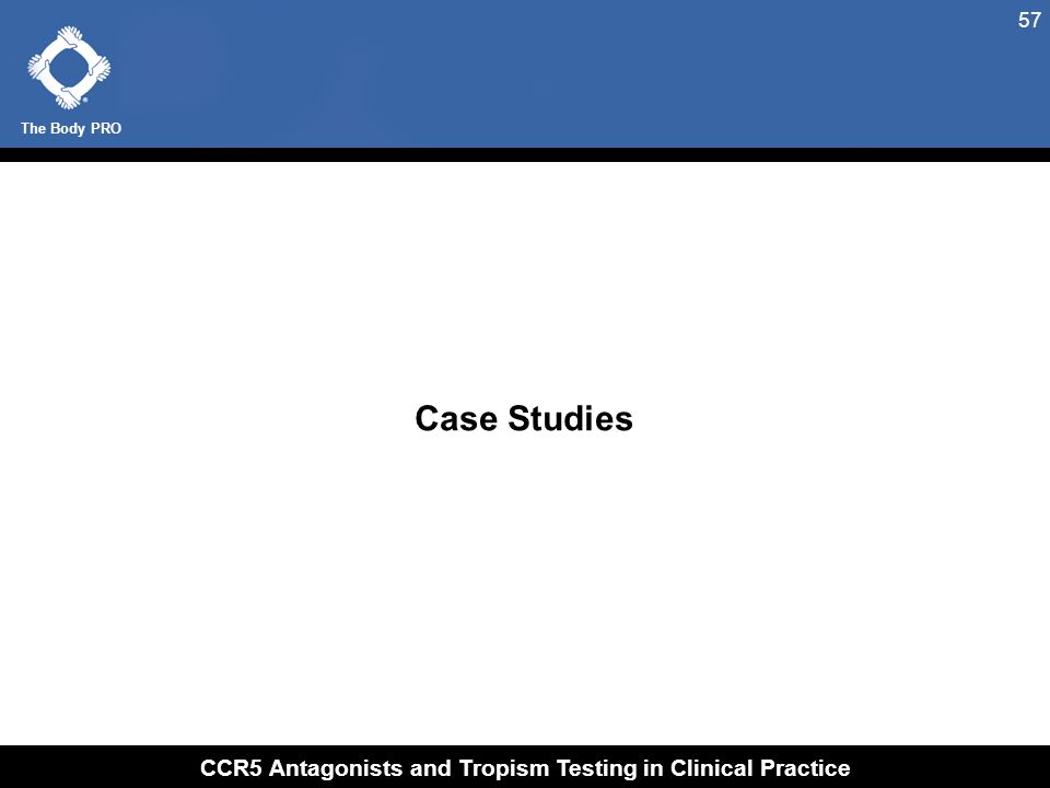 The Body PRO CCR5 Antagonists and Tropism Testing in Clinical Practice 57 Case Studies