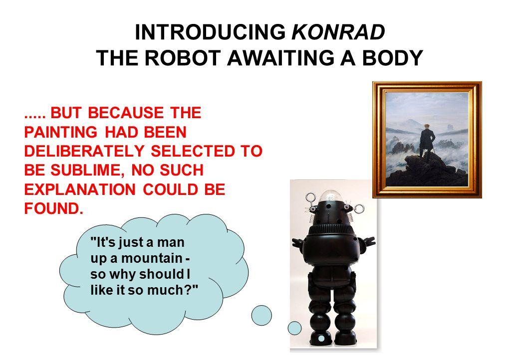 INTRODUCING KONRAD THE ROBOT AWAITING A BODY.....