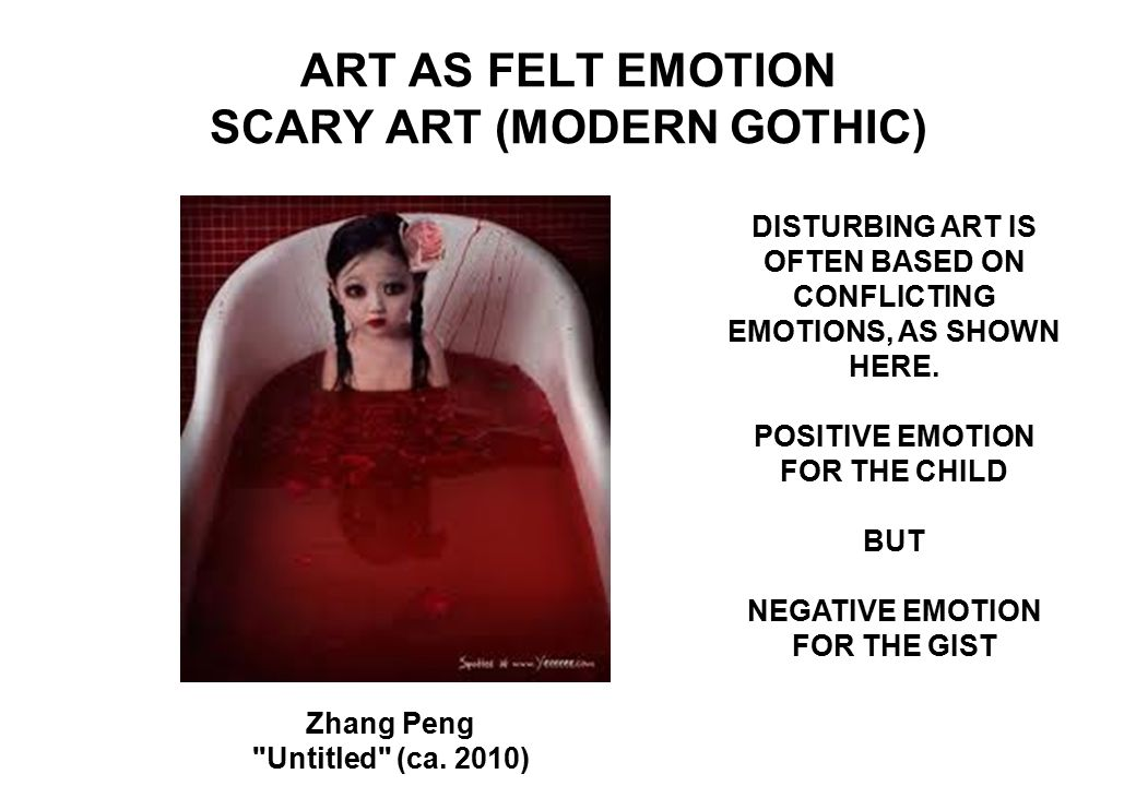 ART AS FELT EMOTION SCARY ART (MODERN GOTHIC) DISTURBING ART IS OFTEN BASED ON CONFLICTING EMOTIONS, AS SHOWN HERE.