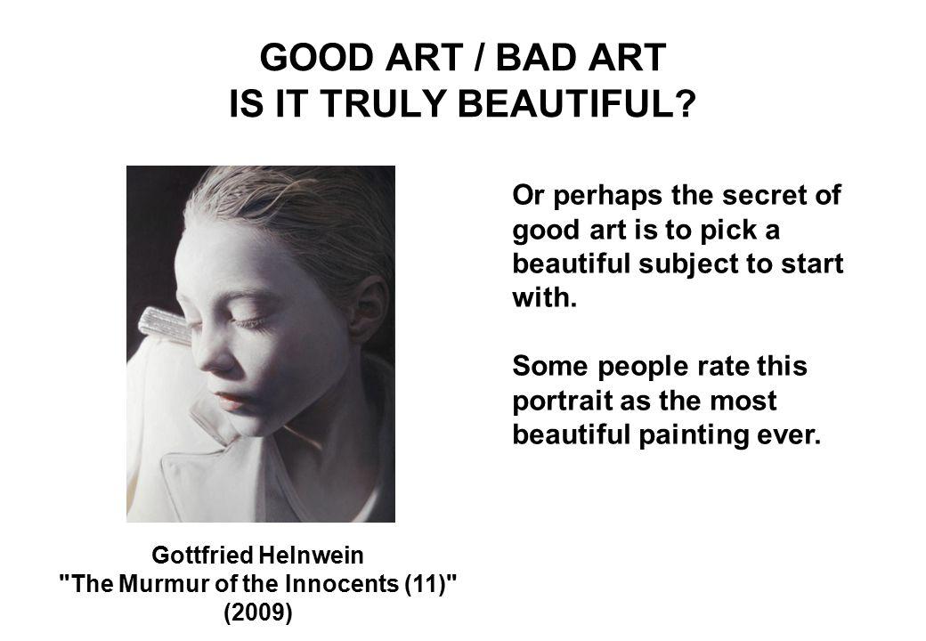GOOD ART / BAD ART IS IT TRULY BEAUTIFUL.