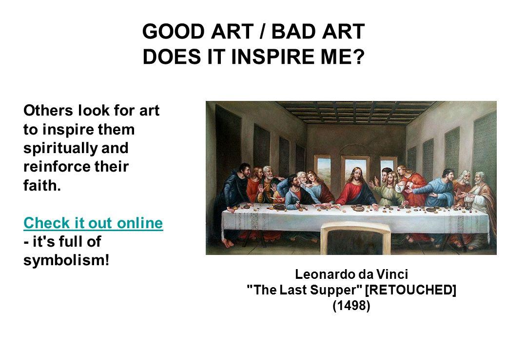 GOOD ART / BAD ART DOES IT INSPIRE ME.