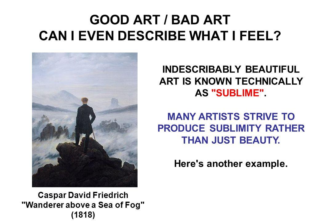 GOOD ART / BAD ART CAN I EVEN DESCRIBE WHAT I FEEL.