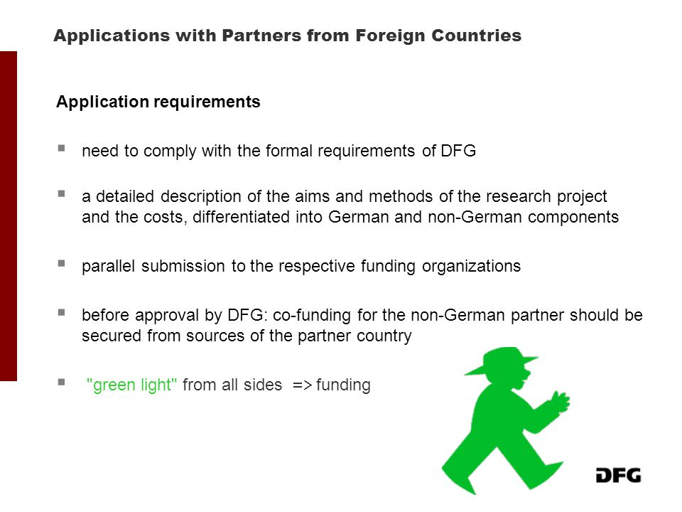 Applications with Partners from Foreign Countries Application requirements  need to comply with the formal requirements of DFG  a detailed descripti