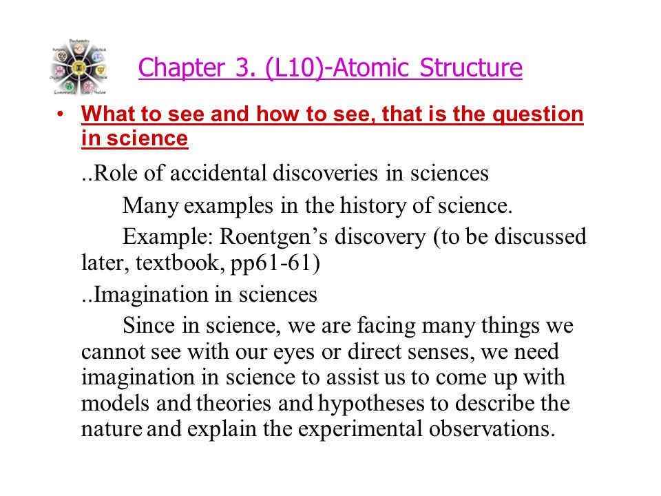 Chapter 3. (L10)-Atomic Structure What to see and how to see, that is the question in science..Role of accidental discoveries in sciences Many example