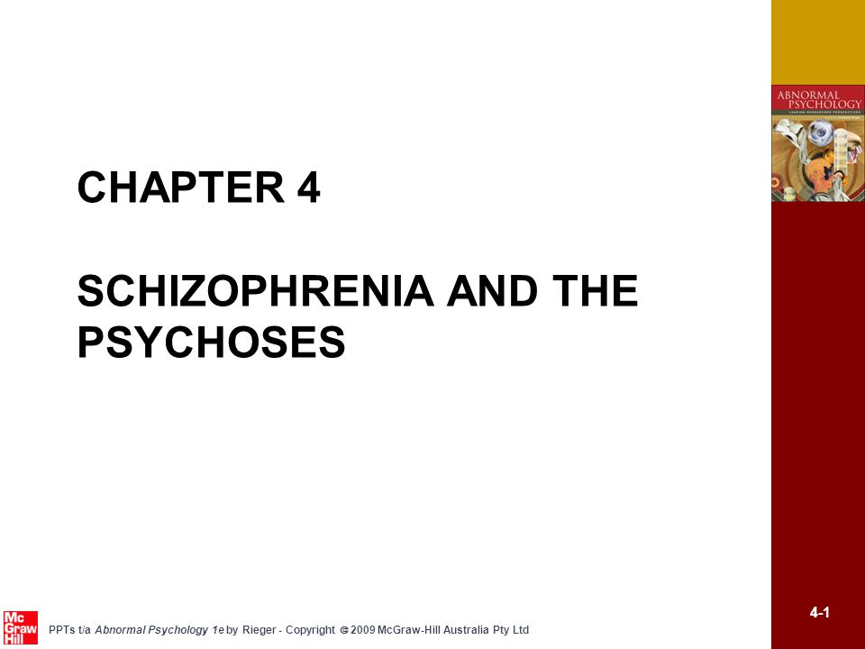 4-1 PPTs t/a Abnormal Psychology 1e by Rieger - Copyright  2009 McGraw-Hill Australia Pty Ltd CHAPTER 4 SCHIZOPHRENIA AND THE PSYCHOSES