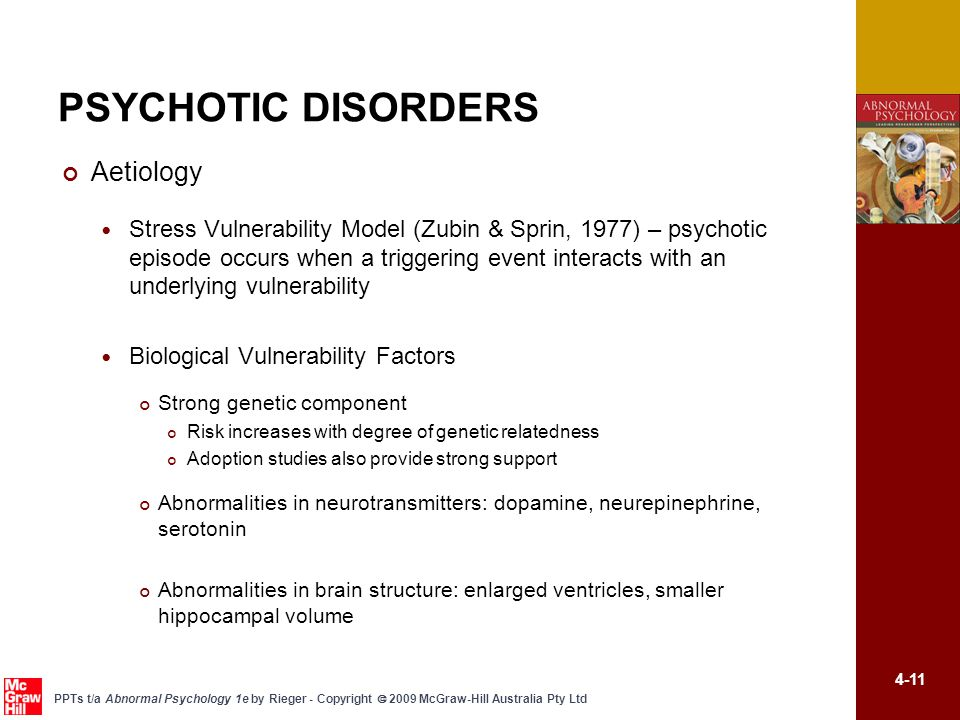 4-11 PPTs t/a Abnormal Psychology 1e by Rieger - Copyright  2009 McGraw-Hill Australia Pty Ltd PSYCHOTIC DISORDERS Aetiology Stress Vulnerability Mod