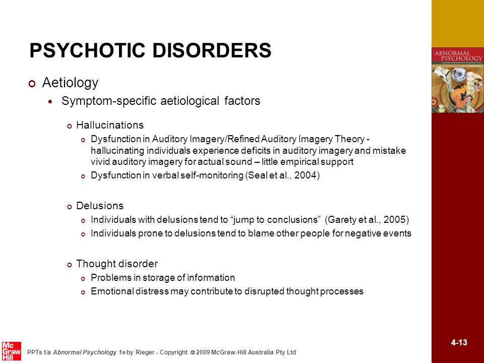 4-13 PPTs t/a Abnormal Psychology 1e by Rieger - Copyright  2009 McGraw-Hill Australia Pty Ltd PSYCHOTIC DISORDERS Aetiology Symptom-specific aetiolo