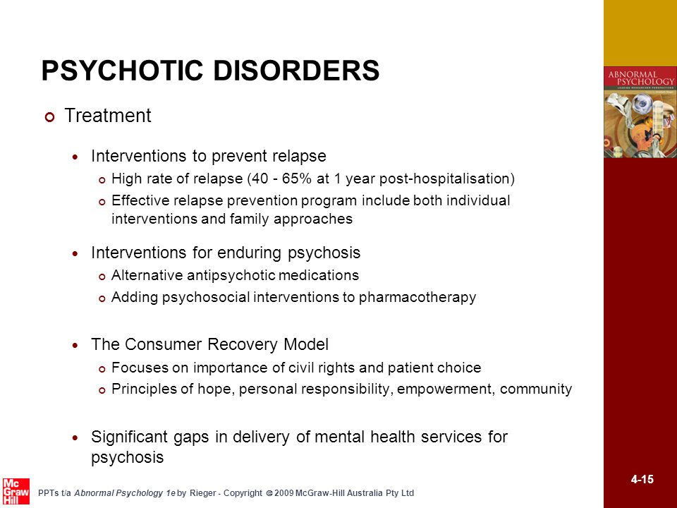 4-15 PPTs t/a Abnormal Psychology 1e by Rieger - Copyright  2009 McGraw-Hill Australia Pty Ltd PSYCHOTIC DISORDERS Treatment Interventions to prevent