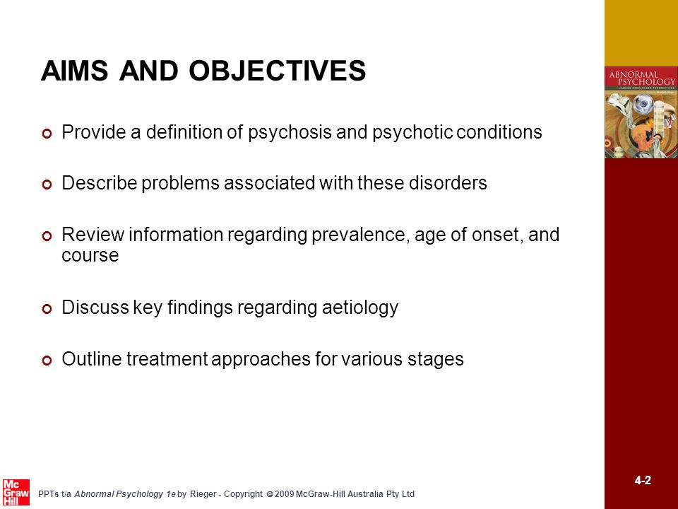 4-2 PPTs t/a Abnormal Psychology 1e by Rieger - Copyright  2009 McGraw-Hill Australia Pty Ltd AIMS AND OBJECTIVES Provide a definition of psychosis a