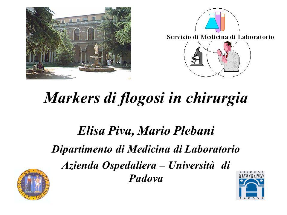 Markers di flogosi in chirurgia Elisa Piva, Mario Plebani Dipartimento di Medicina di Laboratorio Azienda Ospedaliera – Università di Padova
