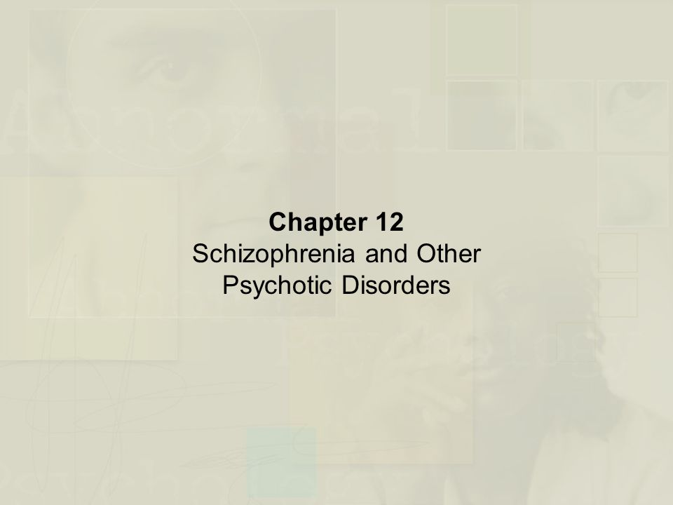 Chapter 12 Schizophrenia and Other Psychotic Disorders
