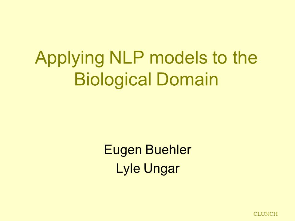 CLUNCH Applying NLP models to the Biological Domain Eugen Buehler Lyle Ungar