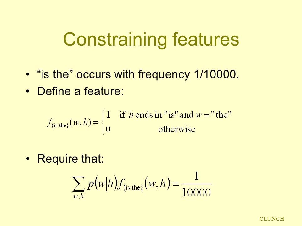 "CLUNCH Constraining features ""is the"" occurs with frequency 1/10000. Define a feature: Require that:"