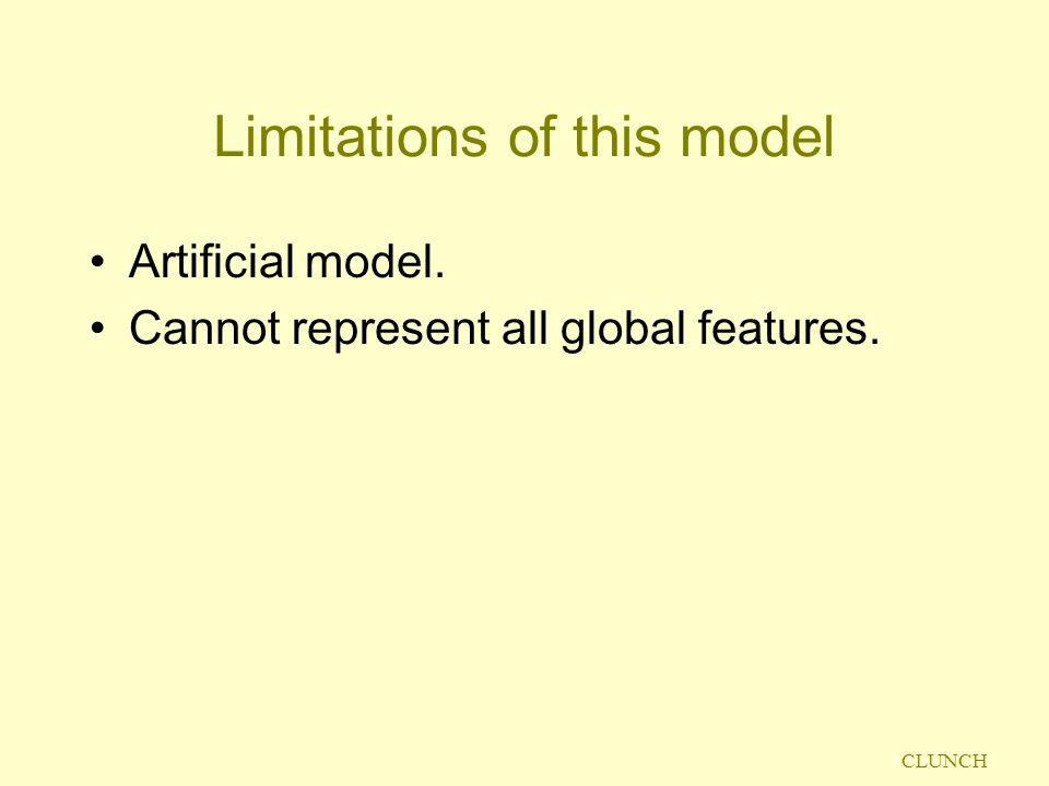 CLUNCH Limitations of this model Artificial model. Cannot represent all global features.