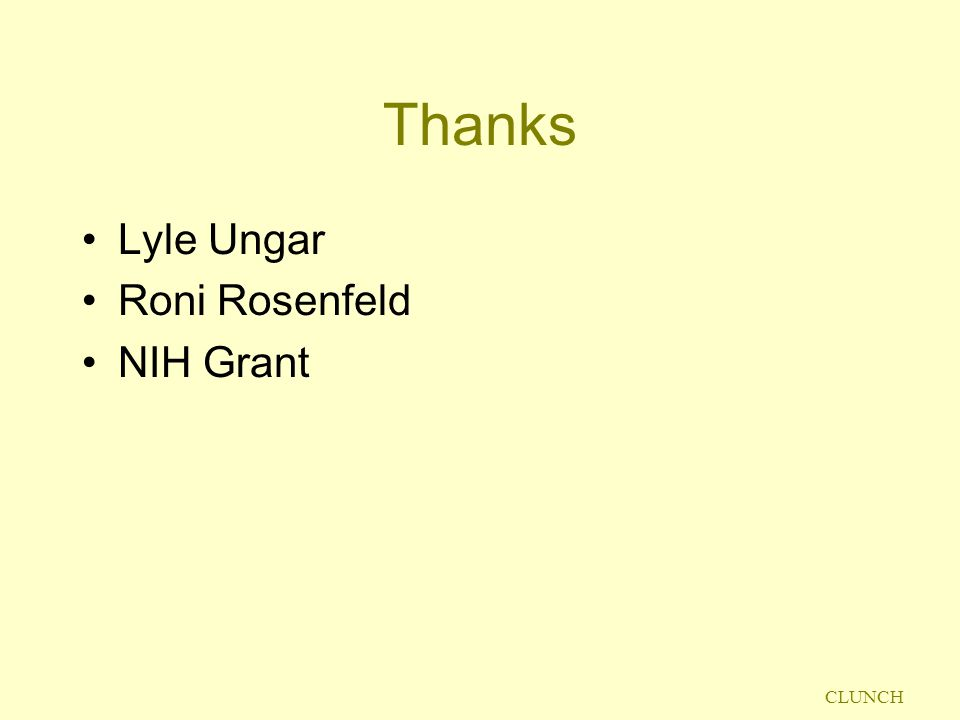 CLUNCH Thanks Lyle Ungar Roni Rosenfeld NIH Grant
