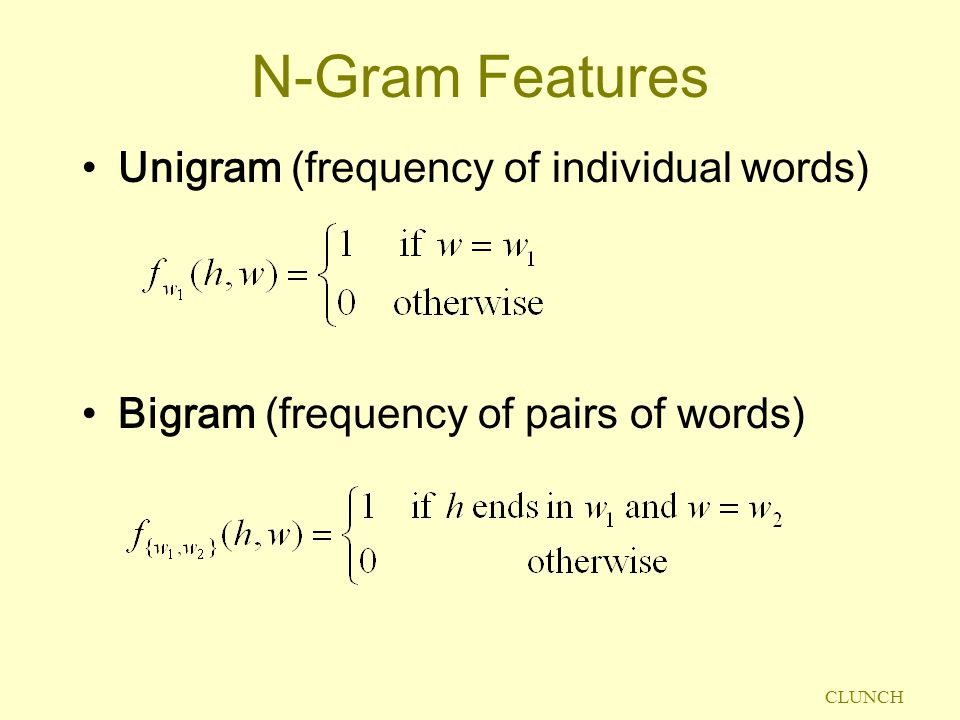 N-Gram Features Unigram (frequency of individual words) Bigram (frequency of pairs of words)