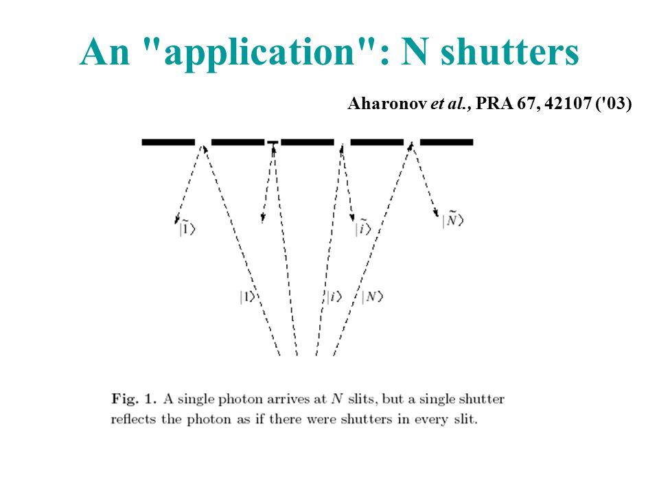 An application : N shutters Aharonov et al., PRA 67, 42107 ( 03)