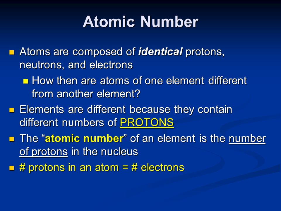Atomic Number Atoms are composed of identical protons, neutrons, and electrons Atoms are composed of identical protons, neutrons, and electrons How th