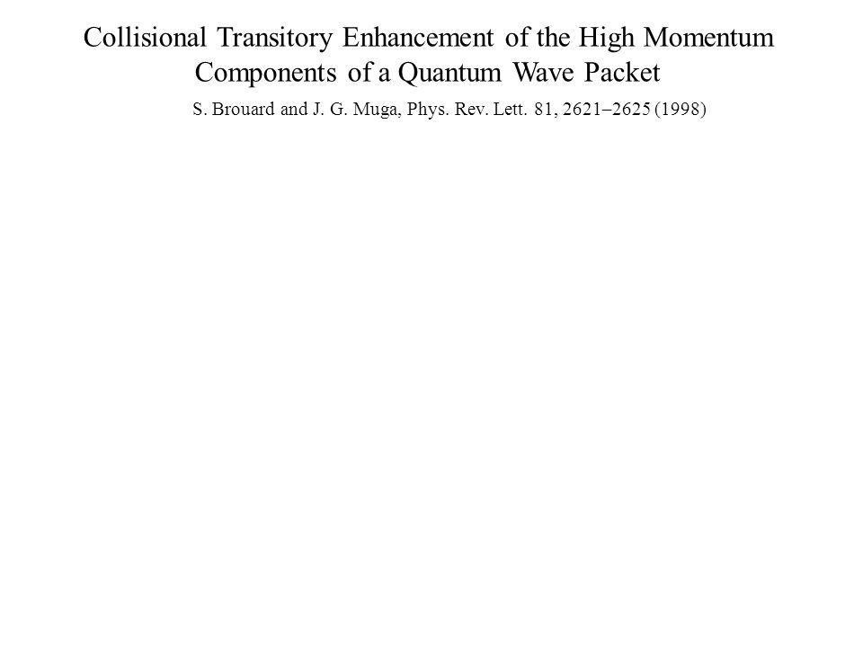 Collisional Transitory Enhancement of the High Momentum Components of a Quantum Wave Packet S.