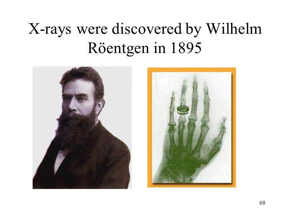 68 X-rays were discovered by Wilhelm Röentgen in 1895