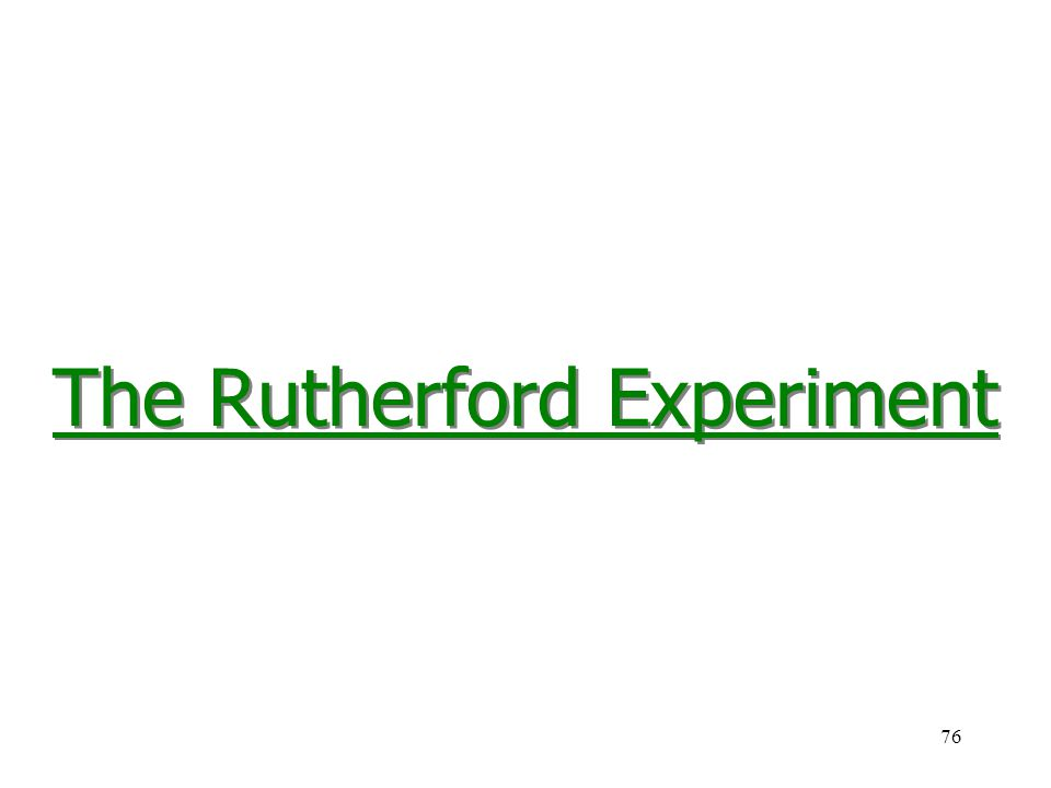 76 The Rutherford Experiment