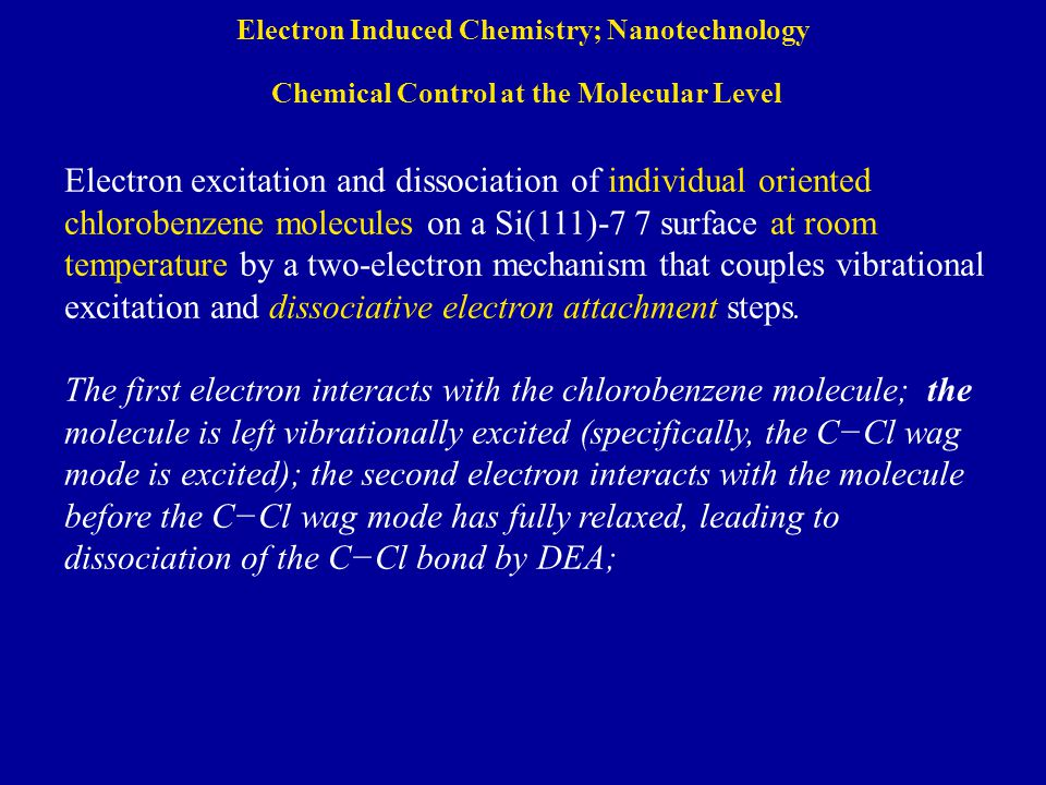 Electron Induced Chemistry; Nanotechnology Chemical Control at the Molecular Level Electron excitation and dissociation of individual oriented chlorob