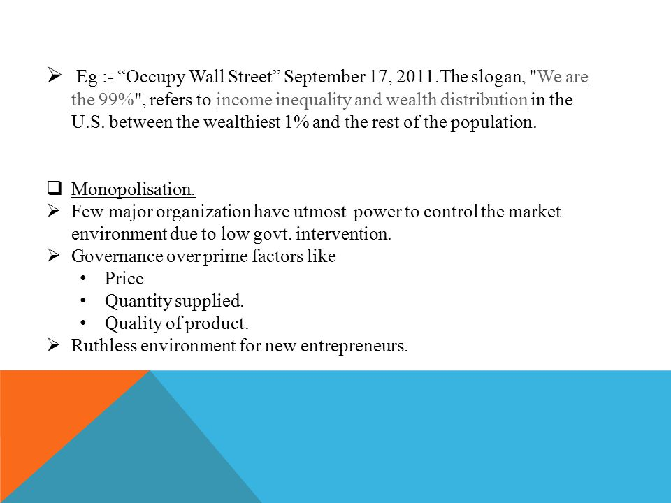  Eg :- Occupy Wall Street September 17, 2011.The slogan, We are the 99% , refers to income inequality and wealth distribution in the U.S.