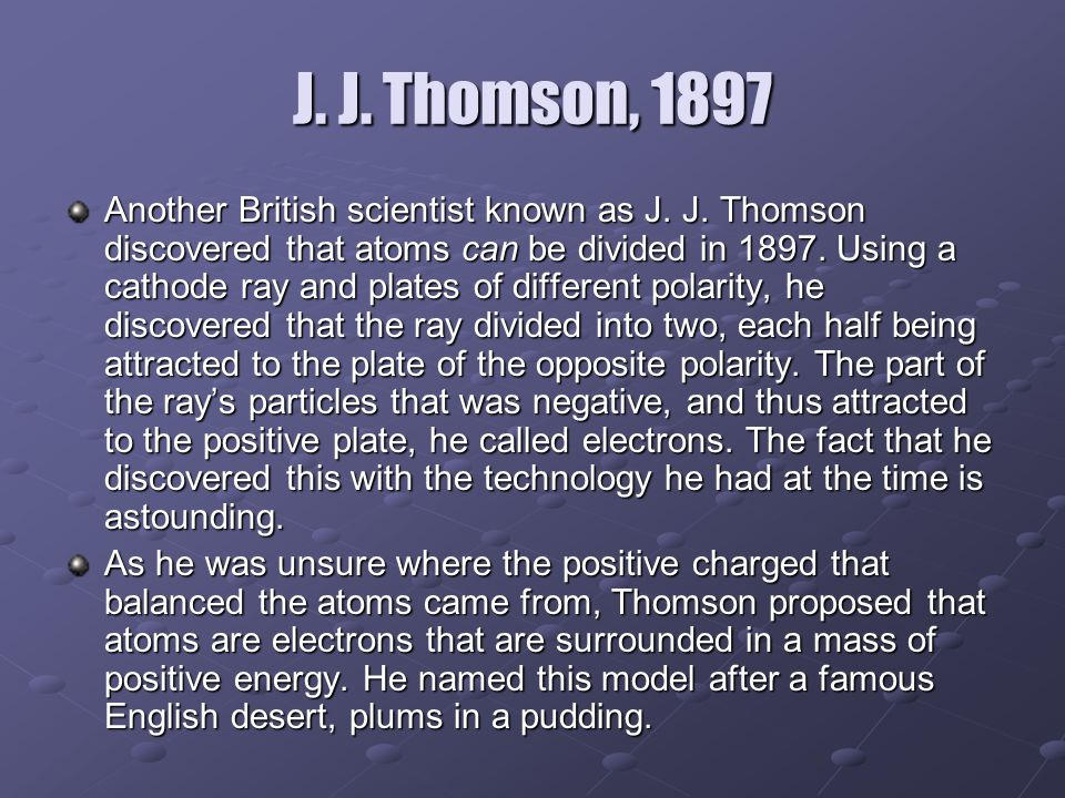 J. J. Thomson, 1897 Another British scientist known as J.
