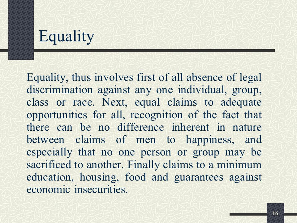 15 Equality A core meaning of the term equality in a social and political context is that equality should be seen as basic presupposition of moral con