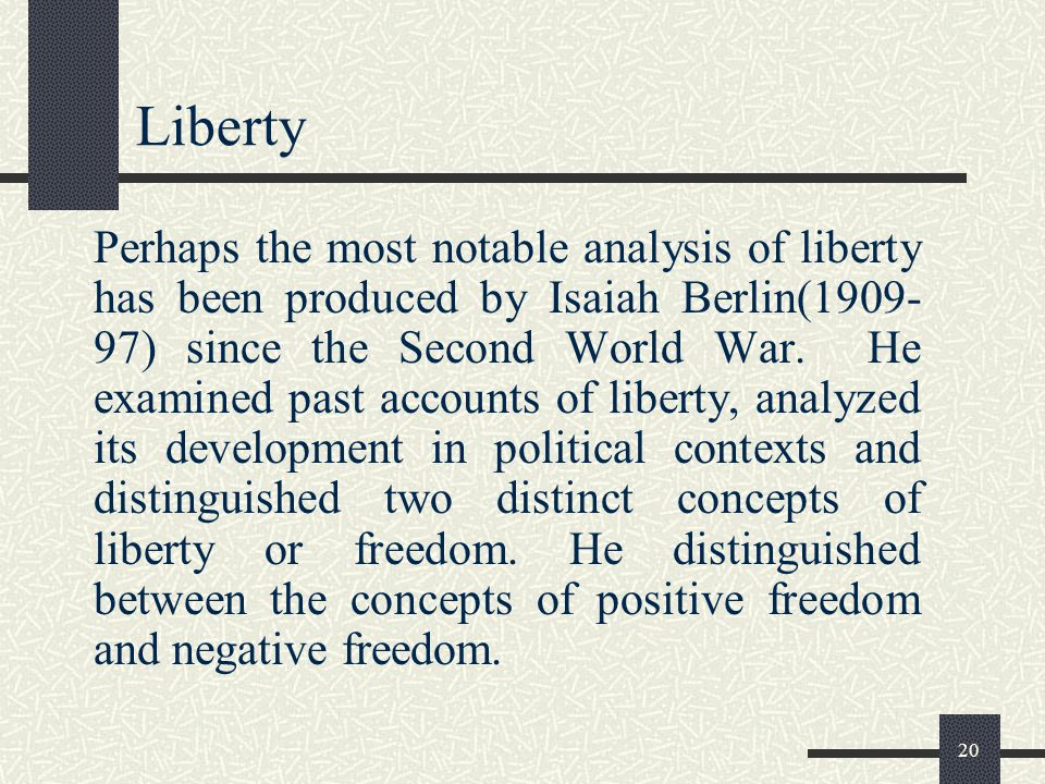 19 Liberty Liberty has been used in a variety of senses and with a great latitude of meaning. For a clear understanding of what liberty stands for we