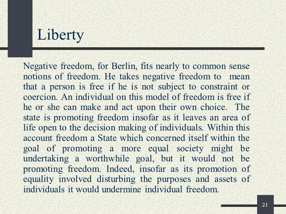 20 Liberty Perhaps the most notable analysis of liberty has been produced by Isaiah Berlin(1909- 97) since the Second World War. He examined past acco