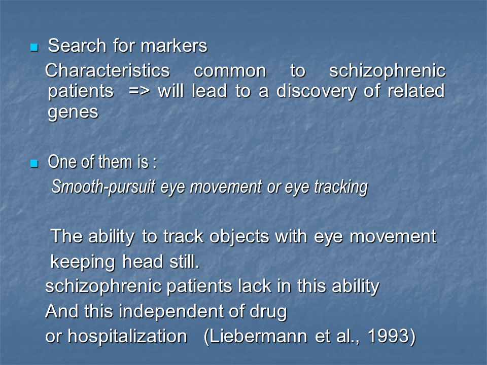 Search for markers Search for markers Characteristics common to schizophrenic patients => will lead to a discovery of related genes Characteristics co