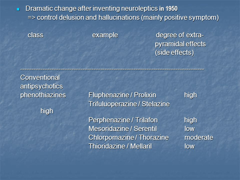 Dramatic change after inventing neuroleptics in 1950 Dramatic change after inventing neuroleptics in 1950 => control delusion and hallucinations (main