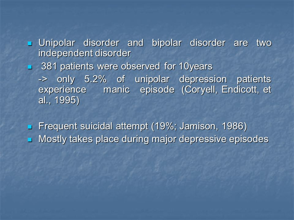 Unipolar disorder and bipolar disorder are two independent disorder Unipolar disorder and bipolar disorder are two independent disorder 381 patients w