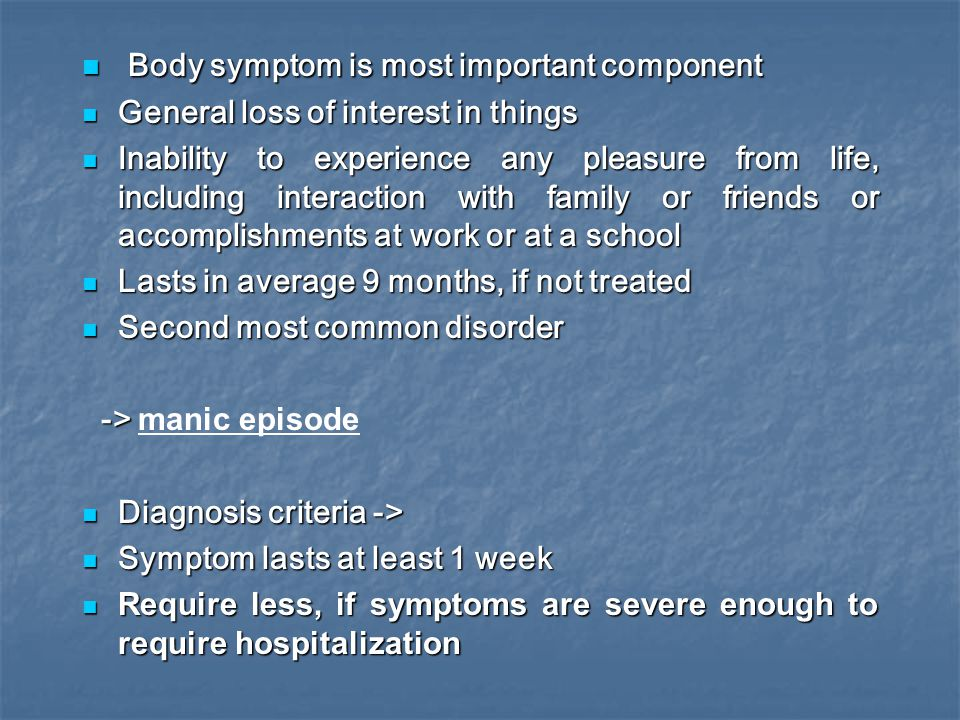 Body symptom is most important component Body symptom is most important component General loss of interest in things General loss of interest in thing