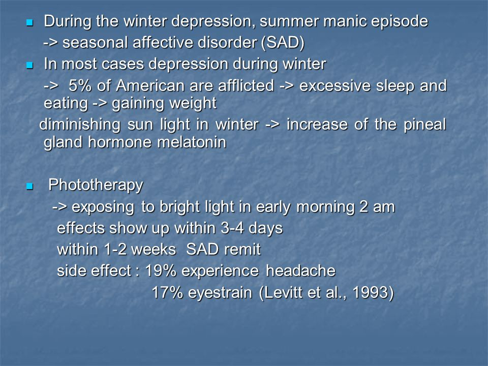 During the winter depression, summer manic episode During the winter depression, summer manic episode -> seasonal affective disorder (SAD) -> seasonal