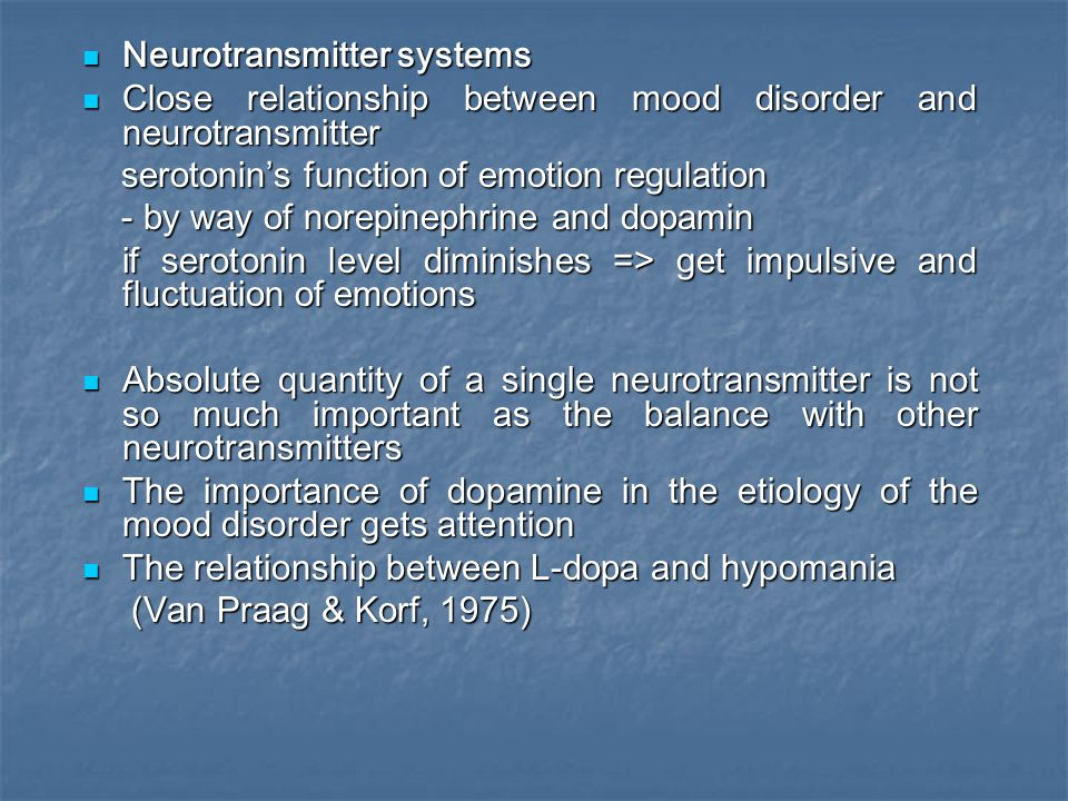 Neurotransmitter systems Neurotransmitter systems Close relationship between mood disorder and neurotransmitter Close relationship between mood disord