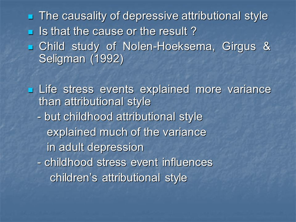 The causality of depressive attributional style The causality of depressive attributional style Is that the cause or the result ? Is that the cause or