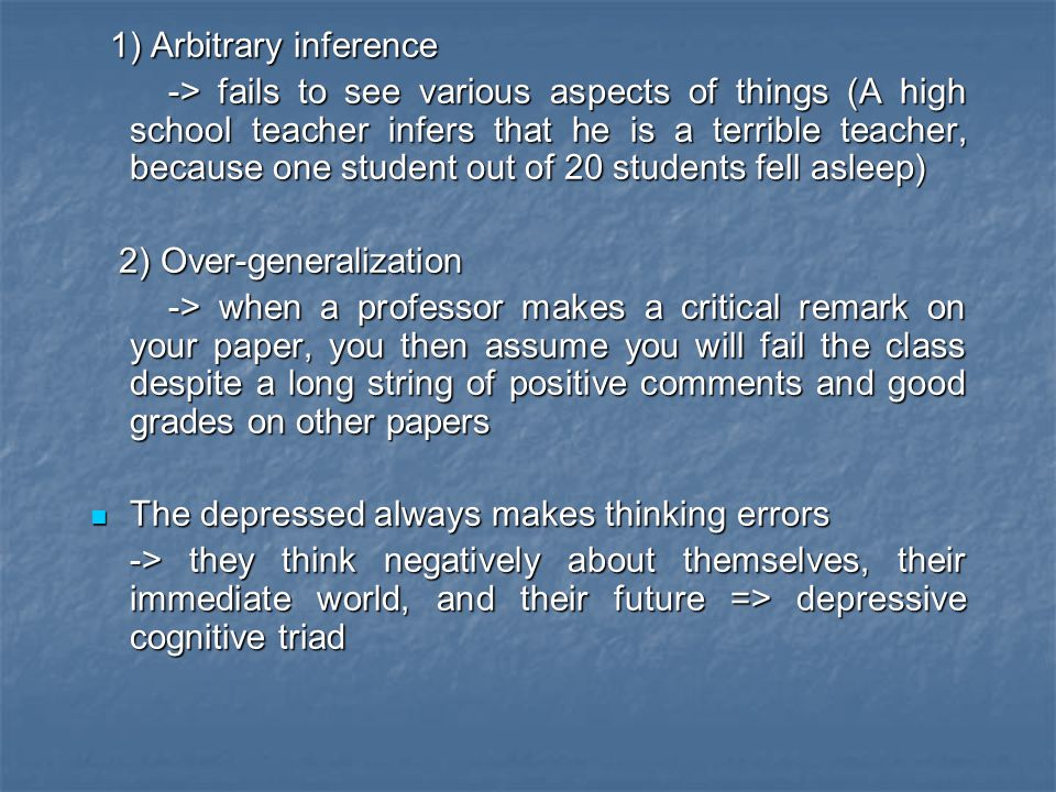 1) Arbitrary inference 1) Arbitrary inference -> fails to see various aspects of things (A high school teacher infers that he is a terrible teacher, b
