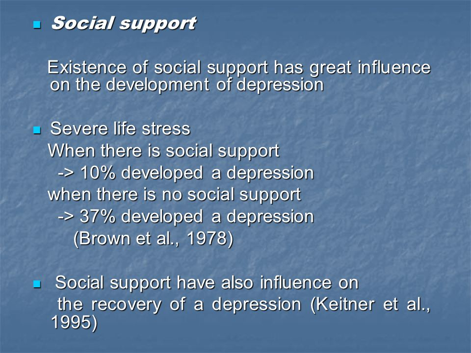 Social support Social support Existence of social support has great influence on the development of depression Existence of social support has great i