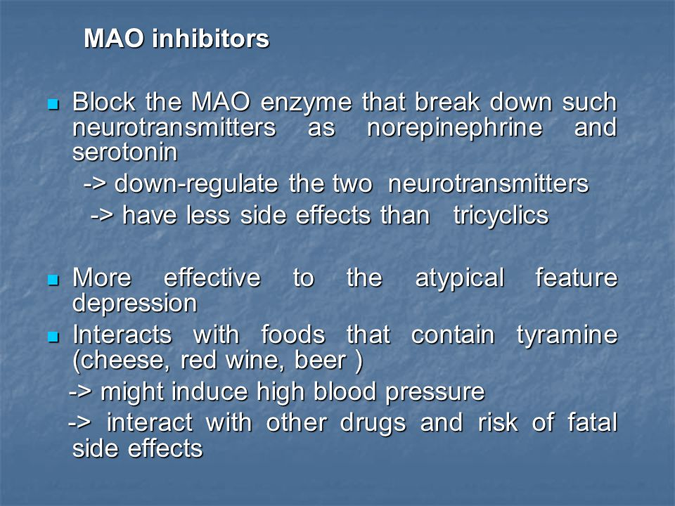 MAO inhibitors MAO inhibitors Block the MAO enzyme that break down such neurotransmitters as norepinephrine and serotonin Block the MAO enzyme that br