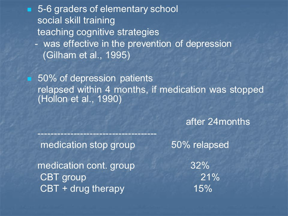 5-6 graders of elementary school social skill training teaching cognitive strategies - was effective in the prevention of depression (Gilham et al., 1