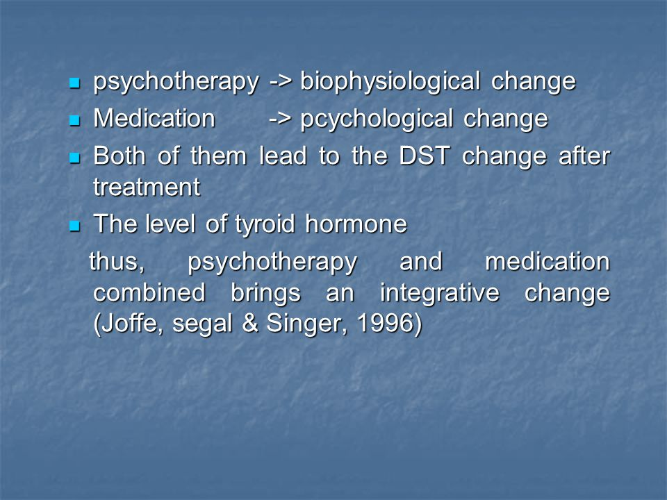 psychotherapy -> biophysiological change psychotherapy -> biophysiological change Medication -> pcychological change Medication -> pcychological chang